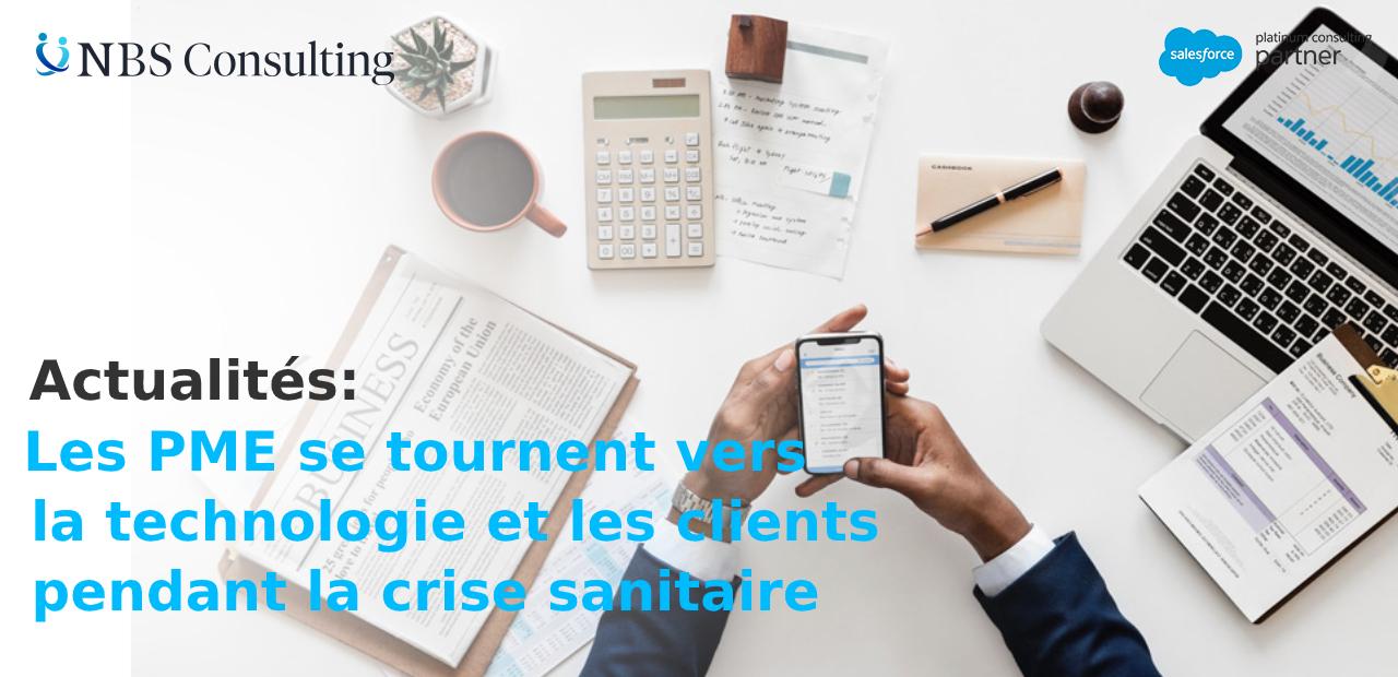 Actualité : Les PME se tournent vers la technologie et les clients pendant la crise sanitaire