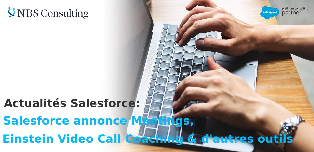 Salesforce annonce Meetings, Einstein Video Call Coaching et d'autres outils visant à améliorer les ventes virtuelles